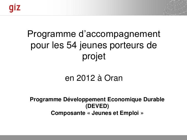 Programme d'accompagnement pour les 54 jeunes porteurs de              projet          en 2012 à OranProgramme Développeme...