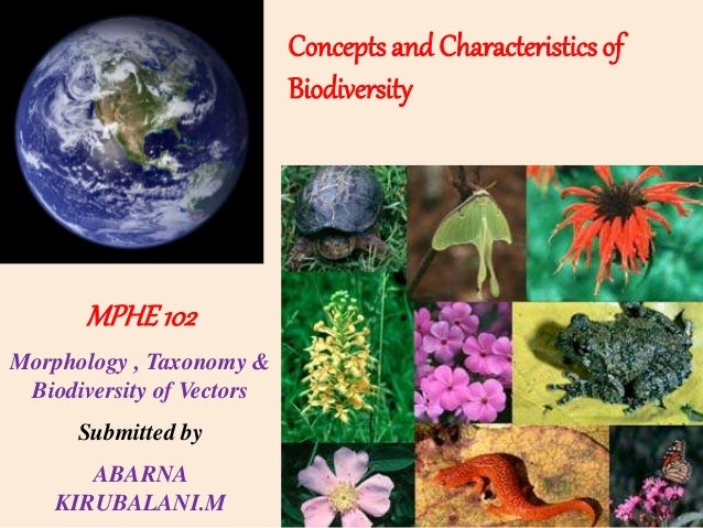 Concepts and Characteristics of Biodiversity MPHE102 Morphology , Taxonomy & Biodiversity of Vectors Submitted by ABARNA K...
