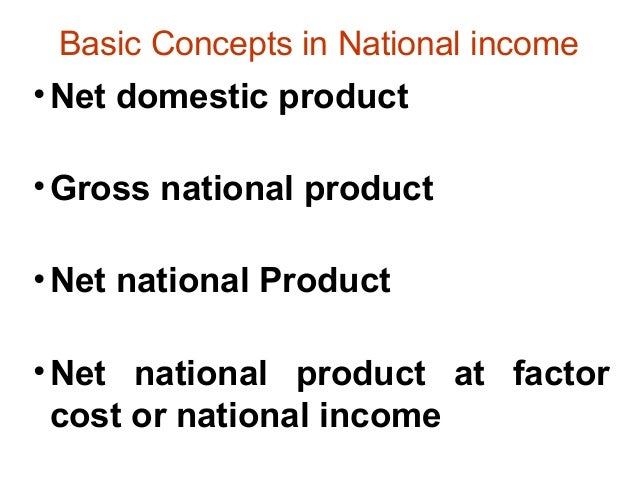 basic concepts in national income This lesson explains the aggregates used in finding out the national income.
