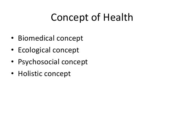 """Biomedical concept • Health is """"absence of disease"""" ie if one is free from disease than he is considered healthy. • Based ..."""