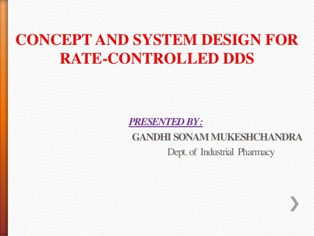 CONCEPT AND SYSTEM DESIGN FOR    RATE-CONTROLLED DDS           PRESENTED BY :            GANDHI SONAM MUKESHCHANDRA       ...