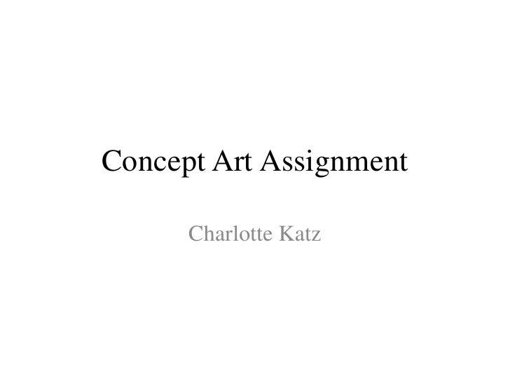Concept Art Assignment<br />Charlotte Katz<br />