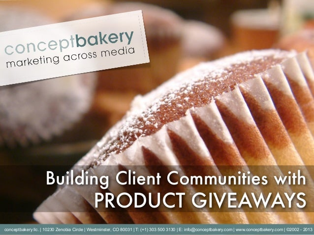 Building Client Communities with                                            PRODUCT GIVEAWAYSconceptbakery llc.   10230 Ze...