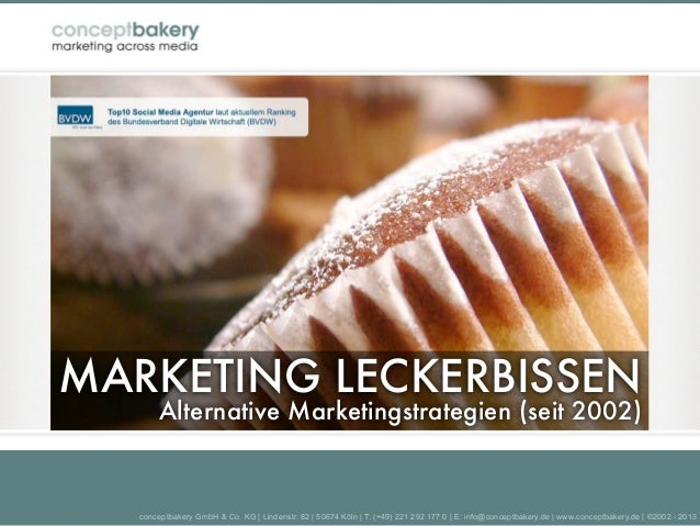 MARKETING LECKERBISSEN        Alternative Marketingstrategien (seit 2002)   conceptbakery GmbH & Co. KG | Lindenstr. 82 | ...