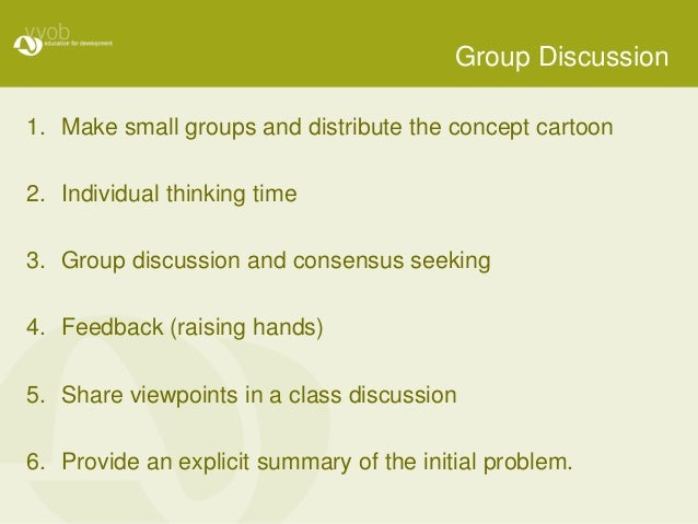 Group Discussion 1. Make small groups and distribute the concept cartoon 2. Individual thinking time 3. Group discussion a...