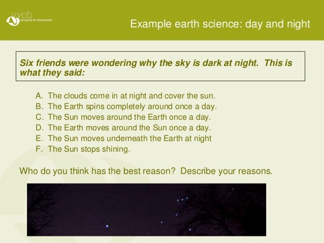 Example earth science: day and night Six friends were wondering why the sky is dark at night. This is what they said: A. T...