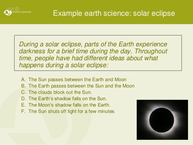 Example earth science: solar eclipse During a solar eclipse, parts of the Earth experience darkness for a brief time durin...