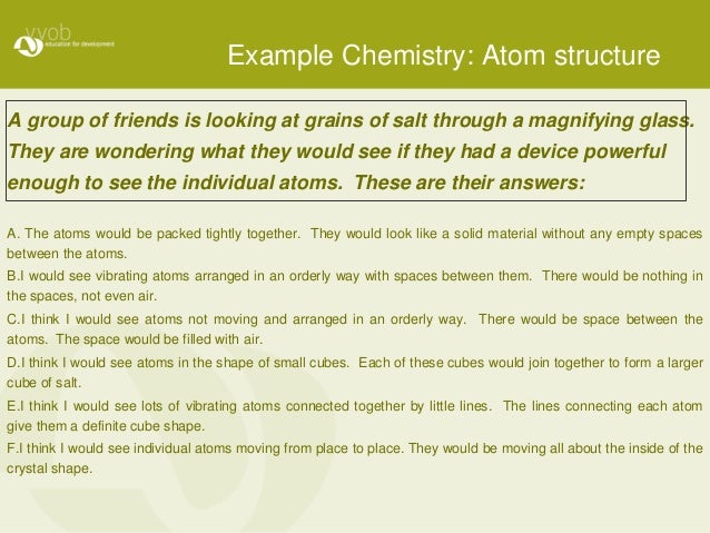 Example Chemistry: Atom structure A group of friends is looking at grains of salt through a magnifying glass. They are won...