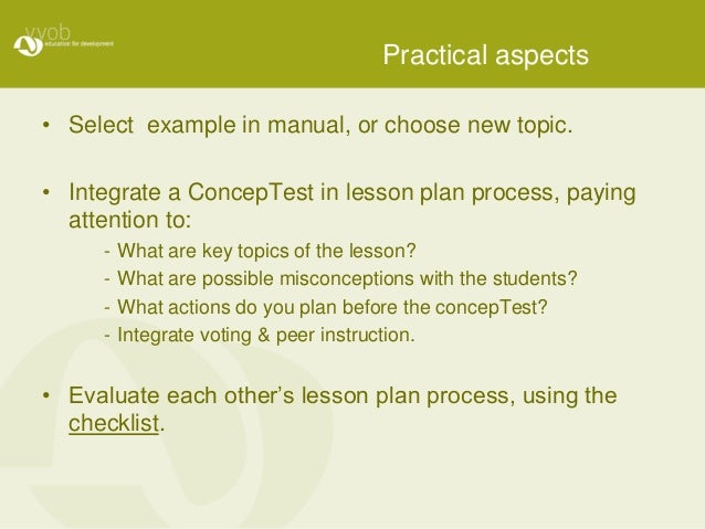 Practical aspects • Select example in manual, or choose new topic. • Integrate a ConcepTest in lesson plan process, paying...