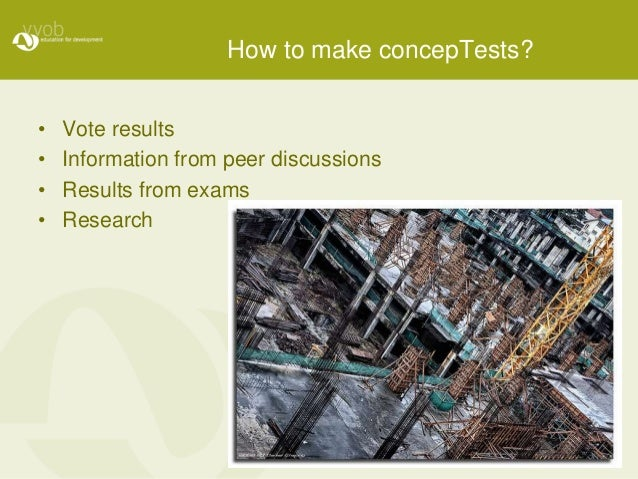 How to make concepTests? • Vote results • Information from peer discussions • Results from exams • Research