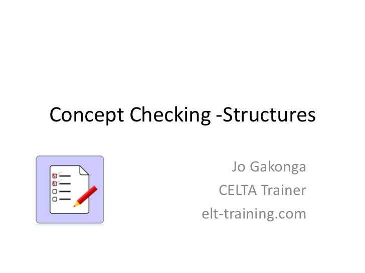Concept Checking -Structures                     Jo Gakonga                  CELTA Trainer               elt-training.com