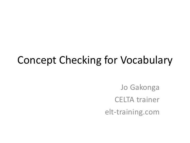 Concept Checking for Vocabulary                       Jo Gakonga                    CELTA trainer                 elt-trai...