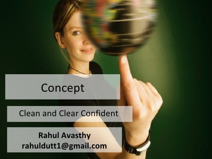 Concept Clean and Clear Confident  Rahul Avasthy [email_address]