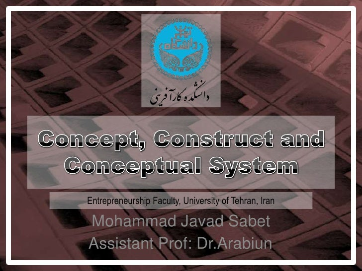 Concept, Construct and Conceptual System<br />Entrepreneurship Faculty, University of Tehran, Iran<br />Mohammad JavadSabe...