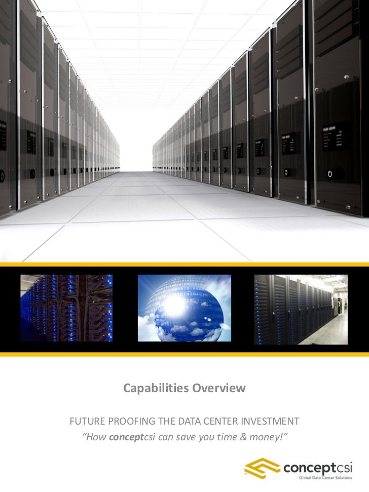 """Capabilities OverviewFUTURE PROOFING THE DATA CENTER INVESTMENT  """"How conceptcsi can save you time & money!"""""""