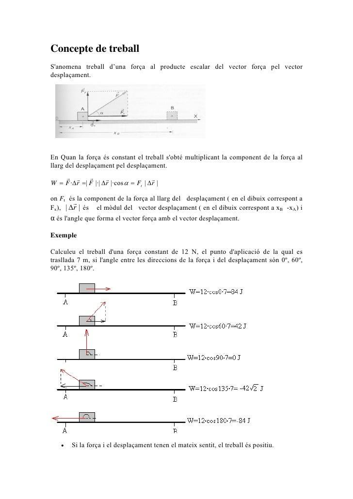 Concepte de treball S'anomena treball d'una força al producte escalar del vector força pel vector desplaçament.     En Qua...