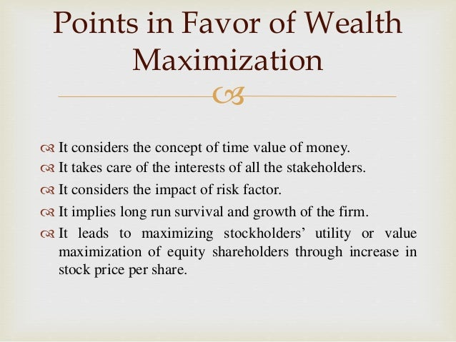 wealth maximization concepts People find it easier to picture wealth maximization in actual transactions than in potential transactions, but one of the most important uses of the concept is in connection with potential transactions i refer to the analysis of the welfare loss (in my terminology, the wealth loss) caused by monopoly in figure 1, the monopolist ,.