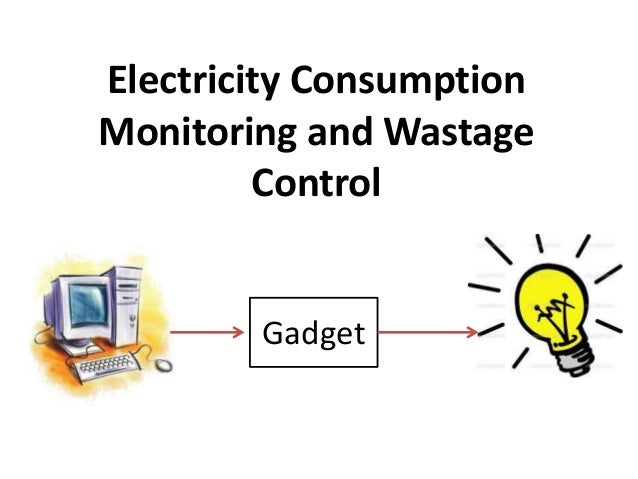 Electricity Consumption  Monitoring and Wastage  Control  Gadget