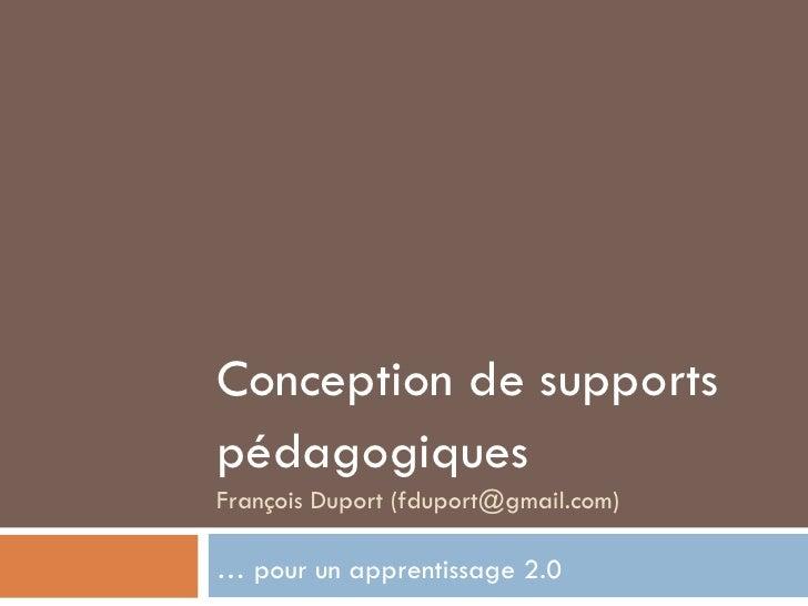 Conception de supports pédagogiques François Duport (fduport@gmail.com) …  pour un apprentissage 2.0