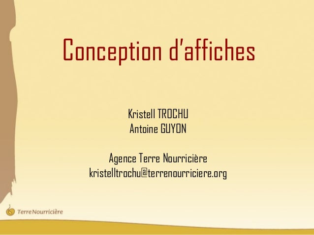 Conception d'affiches           Kristell TROCHU           Antoine GUYON       Agence Terre Nourricière  kristelltrochu@ter...