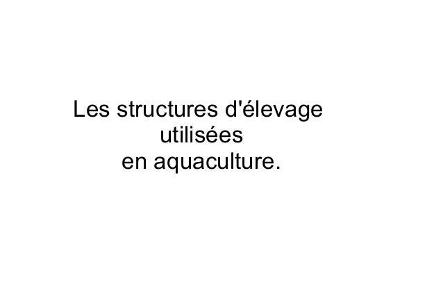 Les structures d'élevage utilisées en aquaculture.