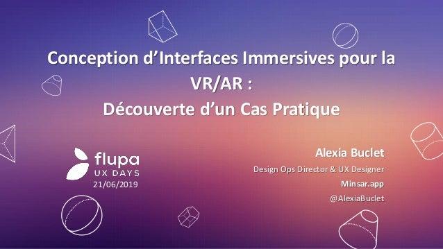 Conception d'Interfaces Immersives pour la VR/AR : Découverte d'un Cas Pratique Alexia Buclet Design Ops Director & UX Des...