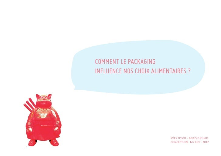 COMMENT LE PACKAGINGINFLUENCE NOS CHOIX ALIMENTAIRES ?                          YVES TISSOT - ANAÏS DJOUAD                ...