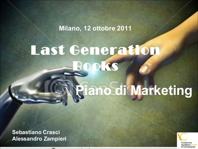 Last GenerationBooksPiano di MarketingMilano, 12 ottobre 2011Sebastiano CrascìAlessandro Zampieri