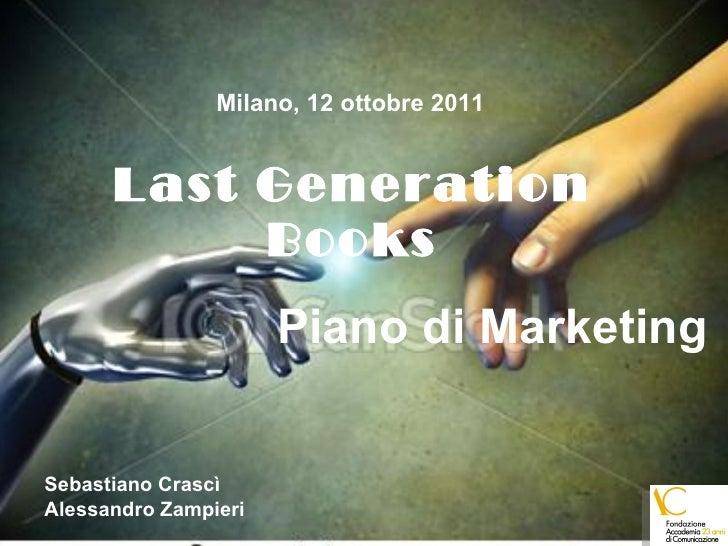 Last Generation Books Piano di Marketing Milano, 12 ottobre 2011 Sebastiano Crascì Alessandro Zampieri