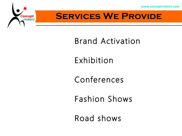 Services We Provide Brand Activation Exhibition Conferences Fashion Shows Road shows