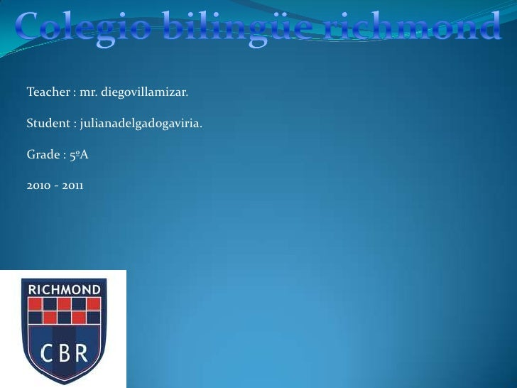 Colegio bilingüe richmond<br />Teacher : mr. diegovillamizar.<br />Student : julianadelgadogaviria.<br />Grade : 5ºA<br />...