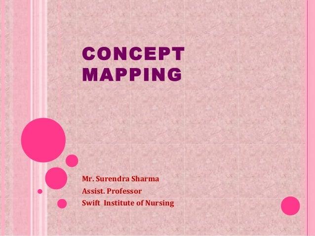 CONCEPTMAPPINGMr. Surendra SharmaAssist. ProfessorSwift Institute of Nursing