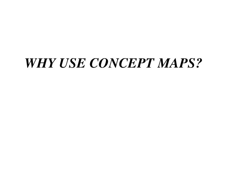 WHY USE CONCEPT MAPS?<br />