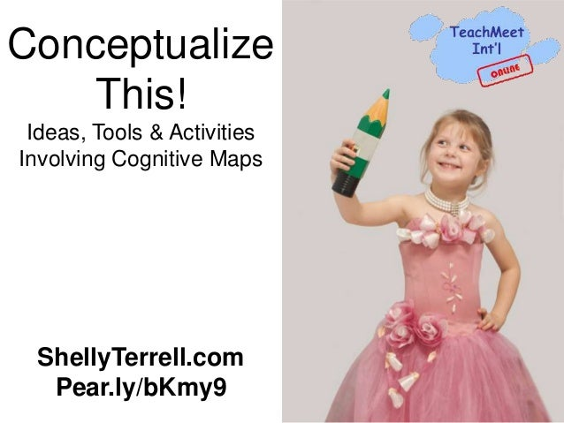 ConceptualizeThis!Ideas, Tools & ActivitiesInvolving Cognitive MapsShellyTerrell.comPear.ly/bKmy9