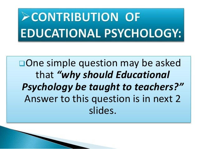 concept meaning of educational psychology copy For me, as for many educators, the term has a more specific meaning than for   in particular, teachers' perspectives on learning often emphasize three ideas,   of learning on classrooms is that it raises issues of usefulness or transfer, which  is.