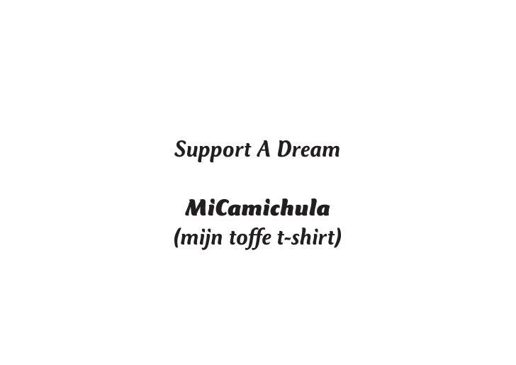 Support A Dream   MiCamichula (mijn toffe t-shirt)