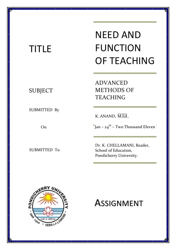 NEED AND FUNCTION OF TEACHINGADVANCED METHODS OF TEACHINGK. ANAND, Dr. K. CHELLAMANI, Reader, School of Education, Pondich...