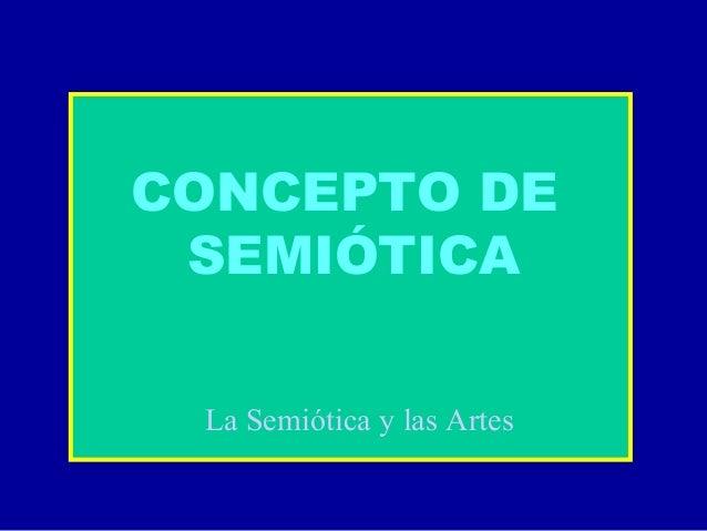 CONCEPTO DESEMIÓTICALa Semiótica y las Artes