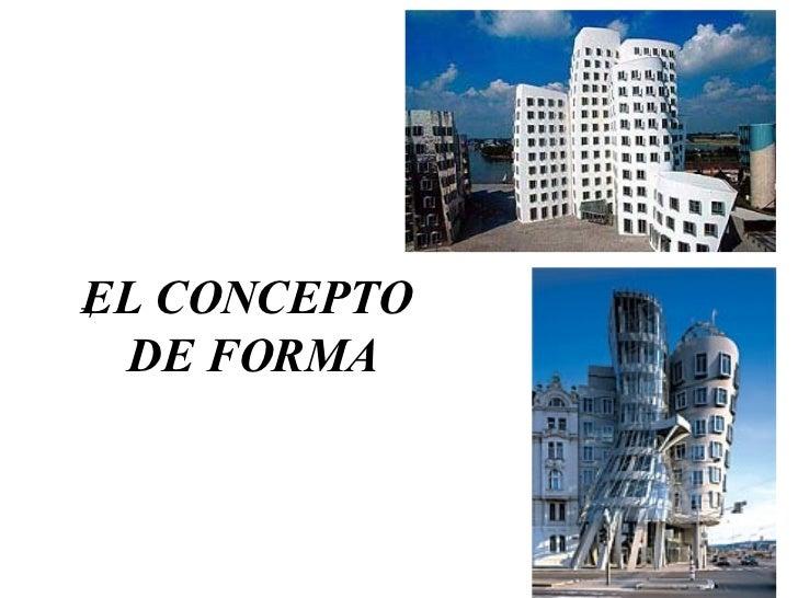 EL CONCEPTO  DE FORMA <ul><li>, </li></ul>