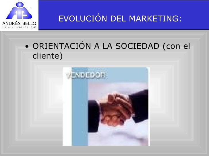 EVOLUCIÓN DEL MARKETING: <ul><li>ORIENTACIÓN A LA SOCIEDAD (con el cliente) </li></ul>