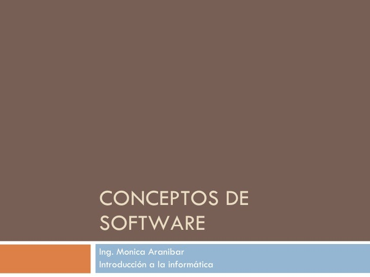 CONCEPTOS DE SOFTWARE  Ing. Monica Aranibar  Introducción a la informática