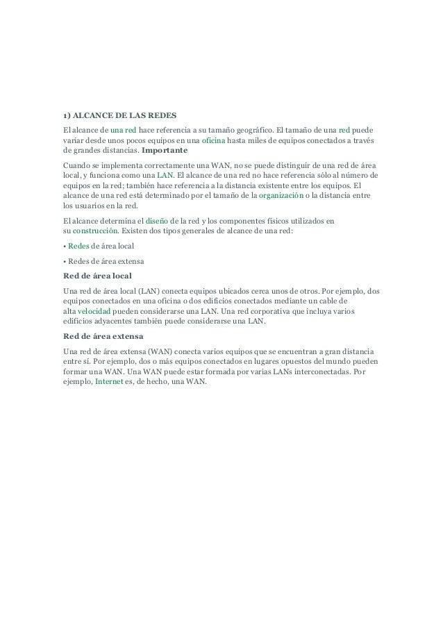 1) ALCANCE DE LAS REDESEl alcance de una red hace referencia a su tamaño geográfico. El tamaño de una red puedevariar desd...