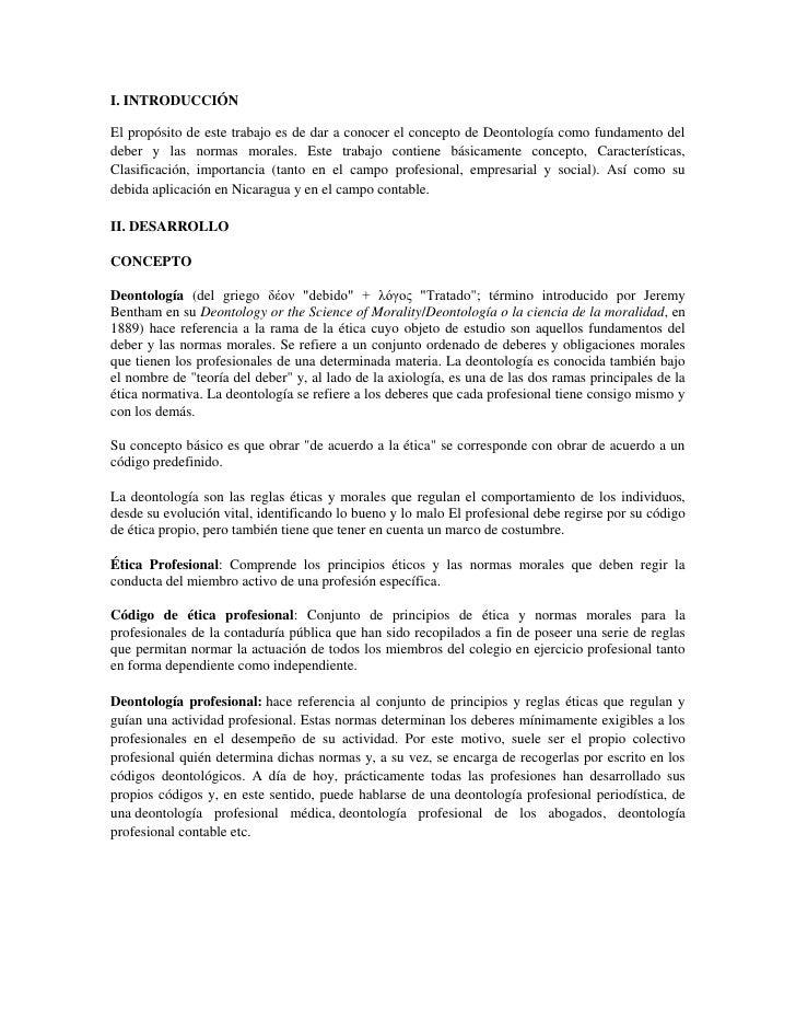 I. INTRODUCCIÓNEl propósito de este trabajo es de dar a conocer el concepto de Deontología como fundamento deldeber y las ...