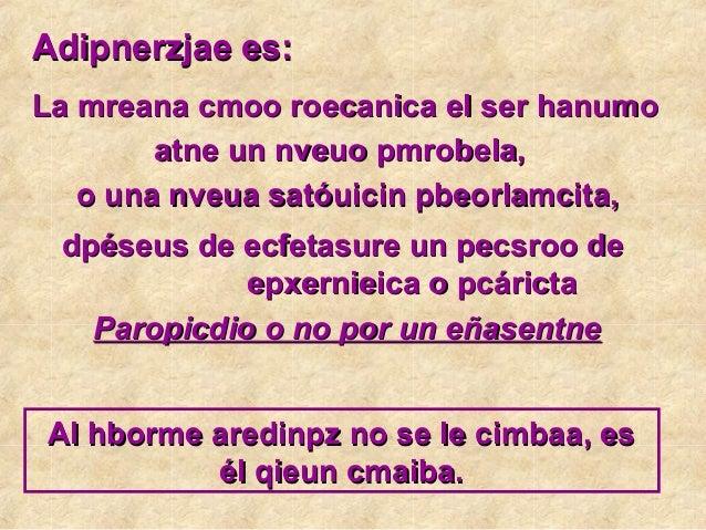 Adipnerzjae es:La mreana cmoo roecanica el ser hanumo        atne un nveuo pmrobela,   o una nveua satóuicin pbeorlamcita,...
