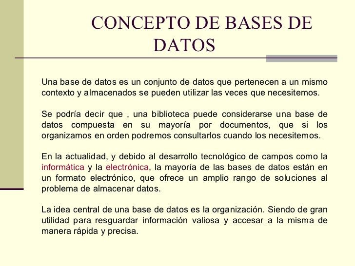 CONCEPTO DE BASES DE DATOS Una base de datos es un conjunto de datos que pertenecen a un mismo contexto y almacenados se p...