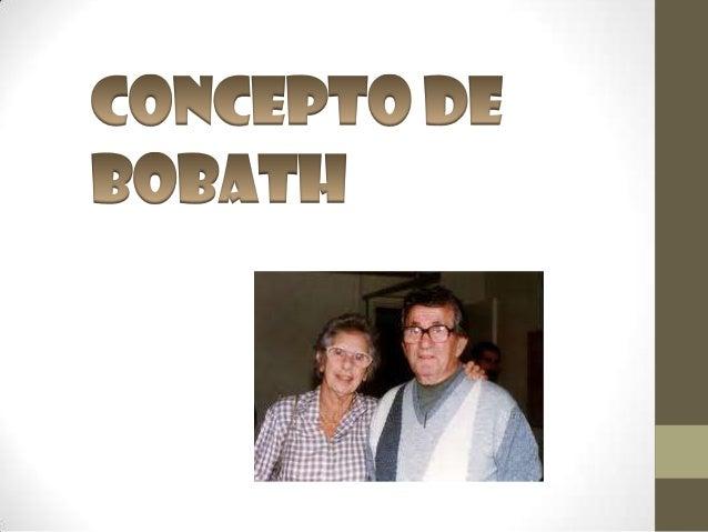 Fue     creado     por   elmatrimonio formado por elpsiquiatra Dr. Karel Bobathy la fisioterapeuta BertaBobath que comienz...