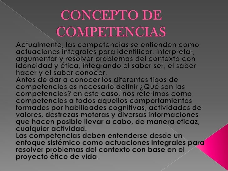 CONCEPTO DE COMPETENCIAS<br />Actualmente, las competencias se entienden como actuaciones integrales para identificar, int...