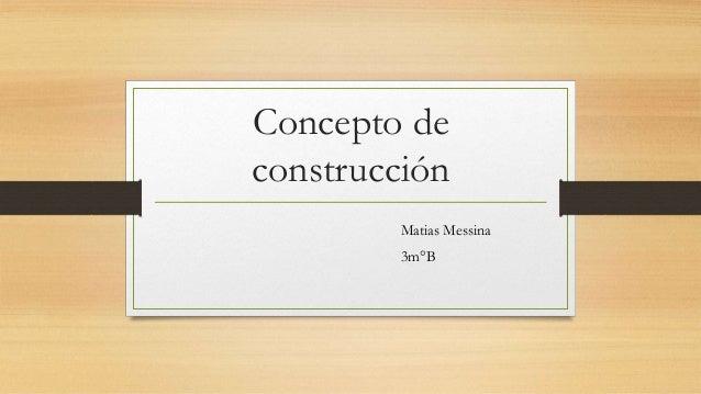 Concepto de construcción Matias Messina 3m°B