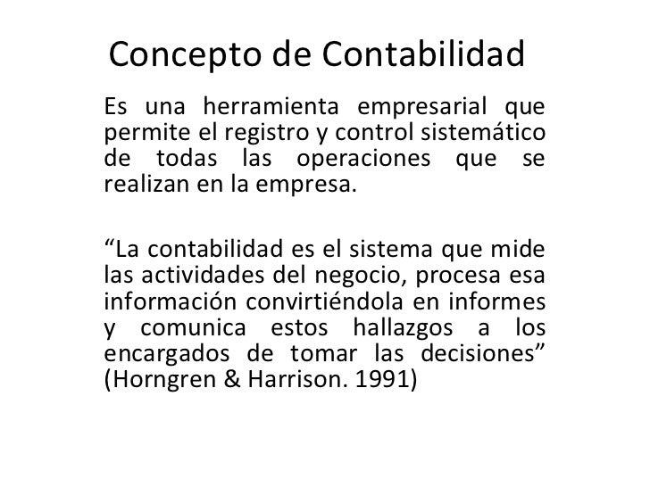 Concepto de Contabilidad Es una herramienta empresarial que permite el registro y control sistemático de todas las operaci...