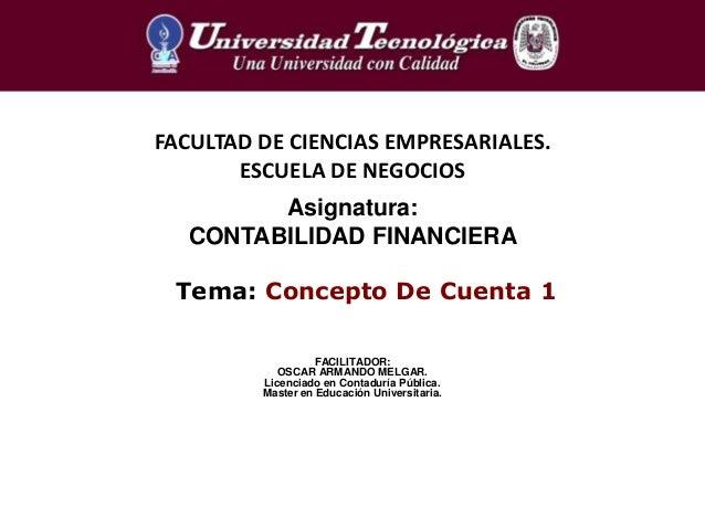 Tema: Concepto De Cuenta 1FACULTAD DE CIENCIAS EMPRESARIALES.ESCUELA DE NEGOCIOSAsignatura:CONTABILIDAD FINANCIERAFACILITA...